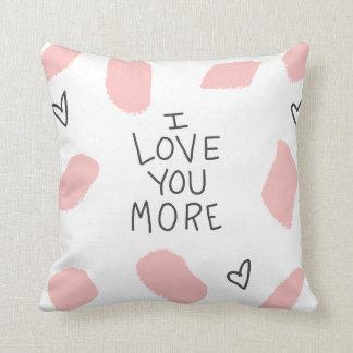 I Love You More Cushion