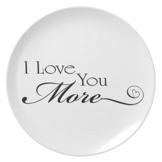 I Love You More Quote Dinner Plates
