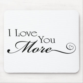 I Love You More Quote Mouse Mat