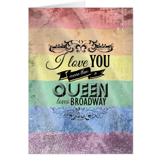 I LOVE YOU MORE THAN A QUEEN LOVES BROADWAY -.png Card