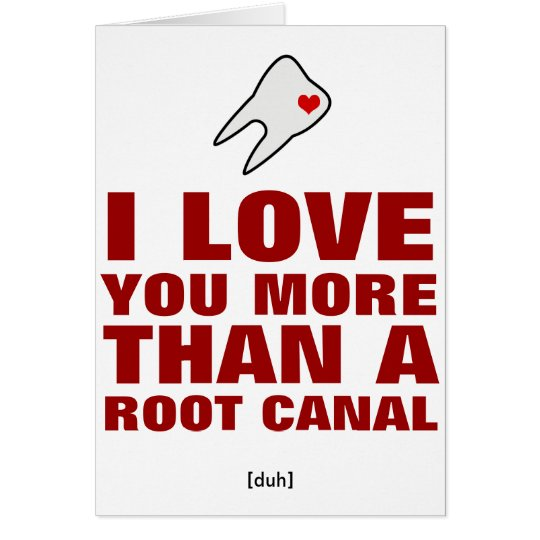 I love you more than a root canal