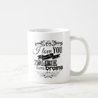 I LOVE YOU MORE THAN A ZOMBIE LOVES BRAINS COFFEE MUG