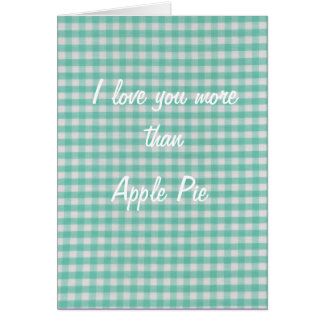 I love you more than apple pie mothers day card