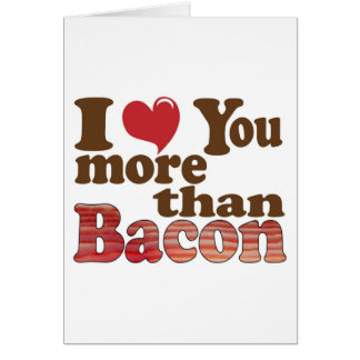I Love You More Than Bacon Card