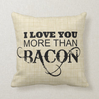I Love You More Than Bacon Cushion