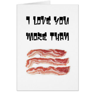 I love you more than bacon! greeting card