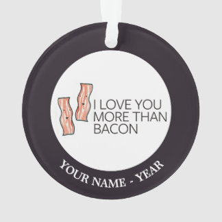 I Love you More Than Bacon Ornament