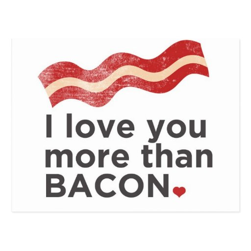 'I Love You More Than Bacon Postcard