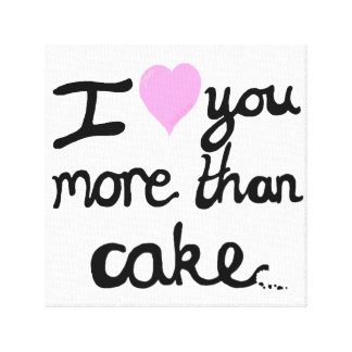 I Love You More Than Cake Canvas Canvas Print