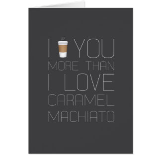 I Love You More Than Caramel Machiatto Greeting Card