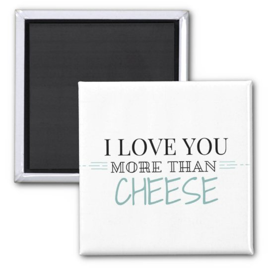 """I Love You More Than Cheese"" Magnet"