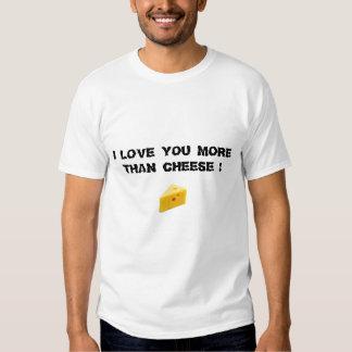 I LOVE YOU MORE THAN CHEESE ! T SHIRT