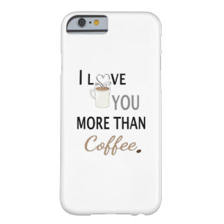 I Love You More than Coffee Barely There iPhone 6 Case