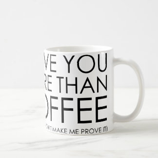 I love You More Than Coffee Basic White Mug