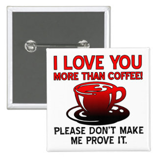I Love You More Than Coffee Funny Button Badge Pin