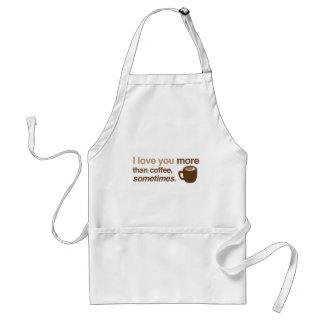 I love you more than coffee, sometimes standard apron