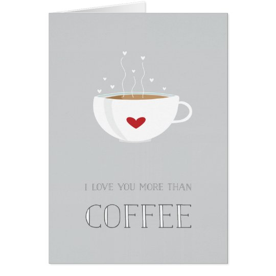 I Love You More Than Coffee Valentine Card