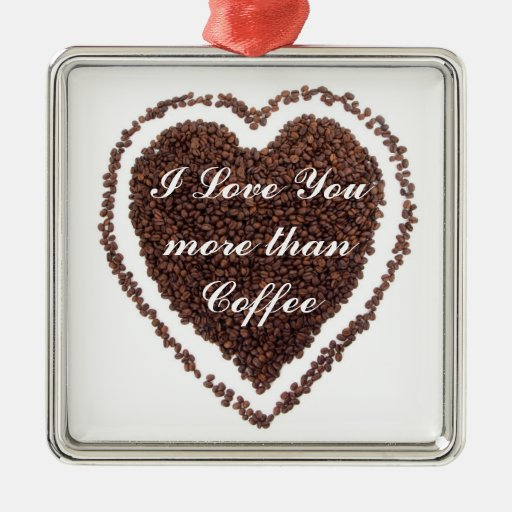 I Love you more than Coffee Valentine Ornament