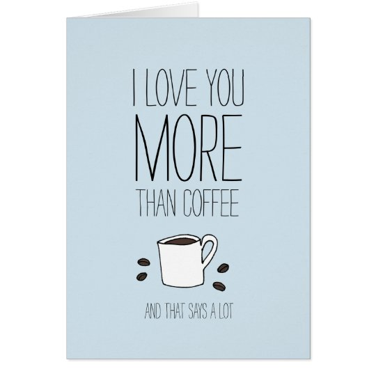 I love you more than coffee Valentines card