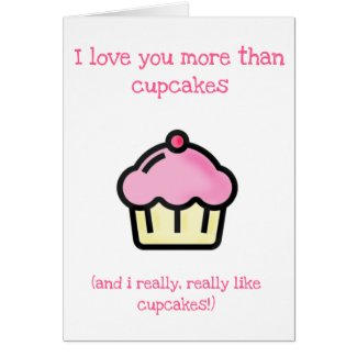 I love you more than cupcakes! Mother's Day Card
