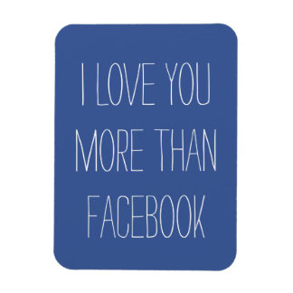 I Love You More Than Facebook Magnet
