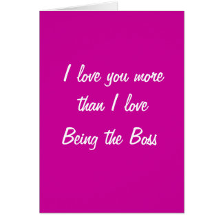 I love you more than I love being the boss card