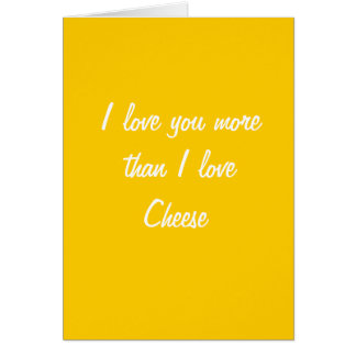 I love you more than I love cheese card