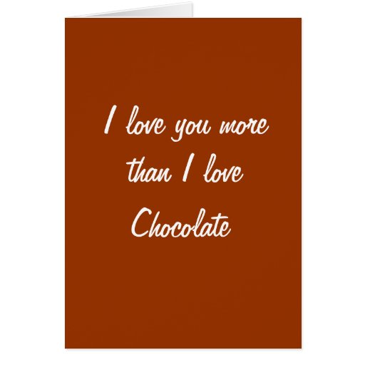 I love you more than I love chocolate card