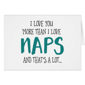 I Love You more Than I Love Naps Greeting Card