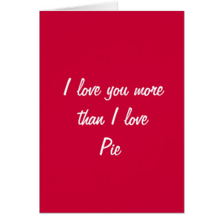 I love you more than I love pie valentine card