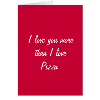 I love you more than I love pizza valentine card