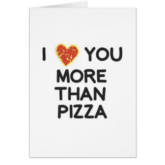 I Love You More Than Pizza Greeting Card