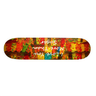 I Love You More Than Sugar Skateboards