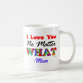 """""""I Love You No Matter What"""" from Mom Mug"""
