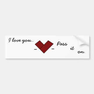 I love you...Pass it on. Bumper Sticker