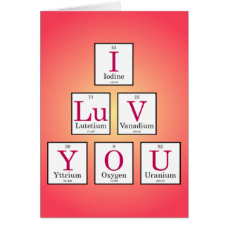 I Love You (Periodic Table Elements) Greeting Card