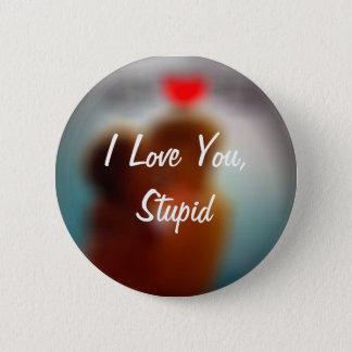 I Love You, Stupid 6 Cm Round Badge