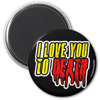 I Love You To Death Magnets