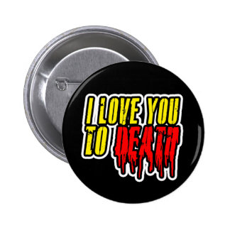 I Love You To Death Pinback Button