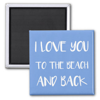 I love you to the beach and back square magnet