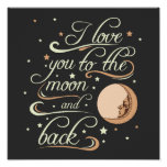 I Love You To The Moon And Back Black Poster