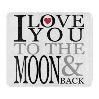 I Love You To The Moon And Back Cutting Board