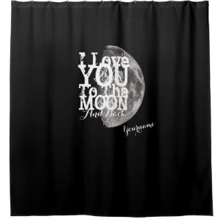 I Love You To The Moon And Back with Your Name Shower Curtain