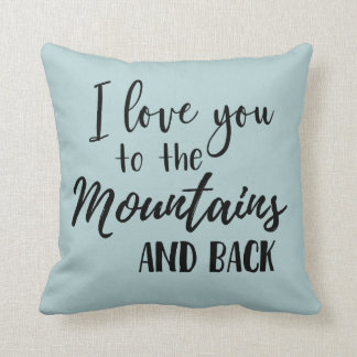 I Love You to the Mountains and Back Pillow