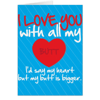 I Love You With All My Butt Card