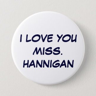 I LOVE YOUMISS. HANNIGAN 7.5 CM ROUND BADGE