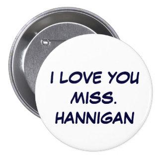 I LOVE YOUMISS. HANNIGAN 7.5 CM ROUND BADGE