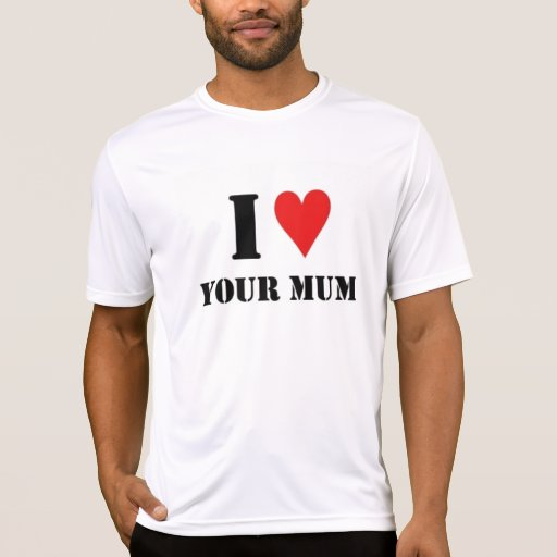 I love your mum tees