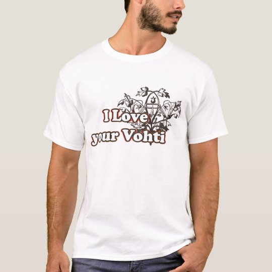 I love your Vohti T-Shirt