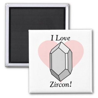 I Love Zircon! Magnets